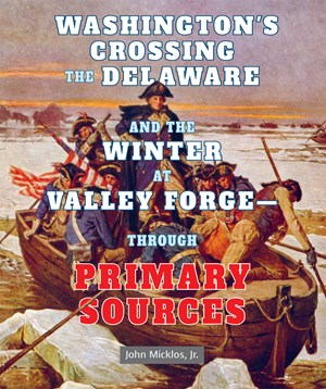 Picture of Washington's Crossing the Delaware and the Winter at Valley Forge—Through Primary Sources