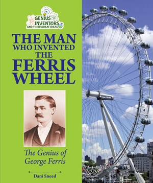 Picture of The Man Who Invented the Ferris Wheel: The Genius of George Ferris