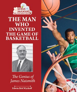 Picture of The Man Who Invented the Game of Basketball: The Genius of James Naismith