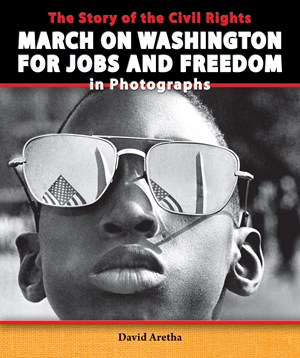 Picture of The Story of the Civil Rights March on Washington for Jobs and Freedom in Photographs: