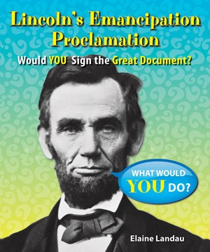 Picture of Lincoln's Emancipation Proclamation: Would You Sign the Great Document?