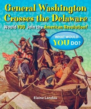 Picture of General Washington Crosses the Delaware: Would You Join the American Revolution?