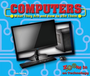 Picture of Computers: What They Are and How to Use Them