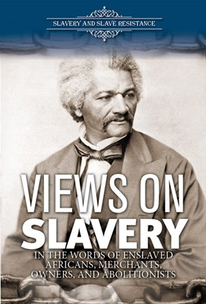 Picture of Views on Slavery: In the Words of Enslaved Africans, Merchants, Owners, and Abolitionists