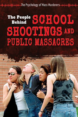 Picture of The People Behind School Shootings and Public Massacres:
