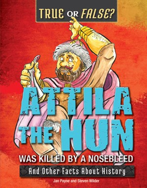 Picture of Attila the Hun Was Killed by a Nosebleed: And Other Facts About History