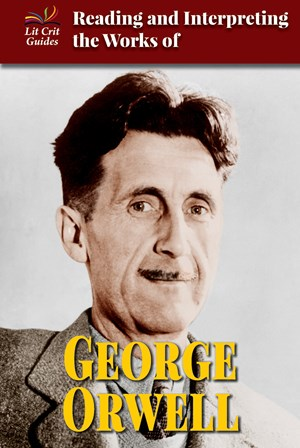 Picture of Reading and Interpreting the Works of George Orwell: