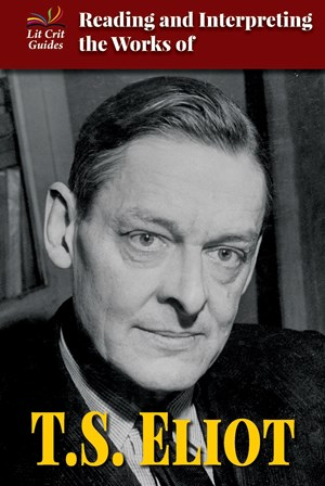 Picture of Reading and Interpreting the Works of T.S. Eliot: