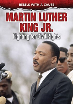 Picture of Martin Luther King Jr.: Fighting for Civil Rights