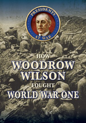 Picture of How Woodrow Wilson Fought World War I: