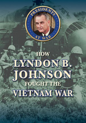 Picture of How Lyndon B. Johnson Fought the Vietnam War: