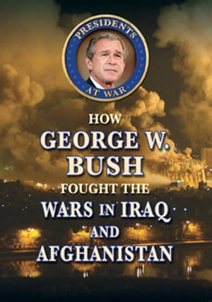 Picture of How George W. Bush Fought the Wars in Iraq and Afghanistan: