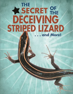 Picture of The Secret of the Deceiving Striped Lizard... and More!: