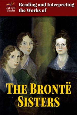Picture of Reading and Interpreting the Works of the Brontë Sisters: