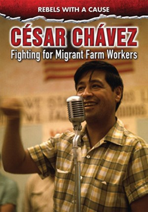 Picture of César Chávez: Fighting for Migrant Farmworkers