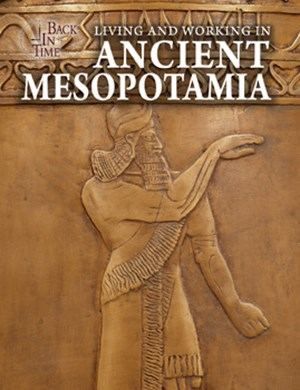Picture of Living and Working in Ancient Mesopotamia: