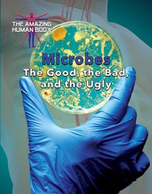 Picture of Microbes: The Good, the Bad, and the Ugly