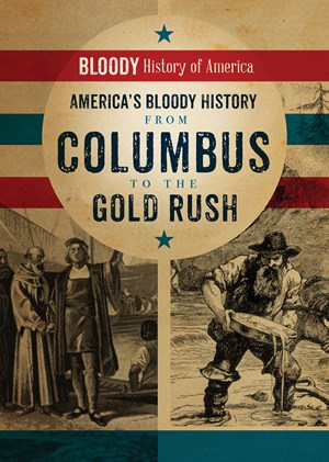 Picture of America's Bloody History from Columbus to the Gold Rush: