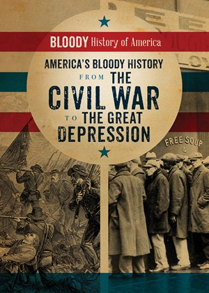 Picture of America's Bloody History from the Civil War to the Great Depression:
