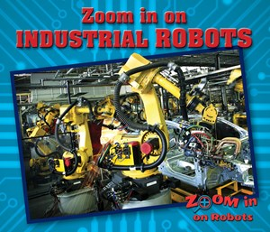 Picture of Zoom in on Industrial Robots: