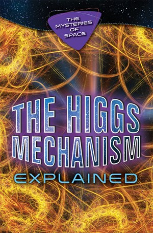 Picture of The Higgs Mechanism Explained:
