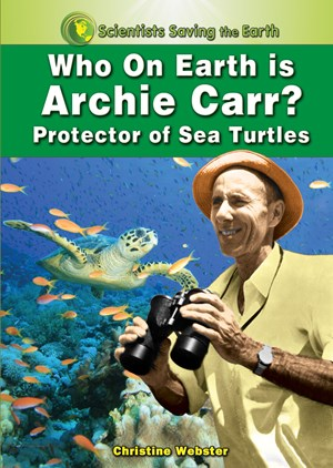 Picture of Who on Earth is Archie Carr?: Protector of Sea Turtles