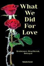 "<h2><a href=""http://www.scarletvoyage.com/books/What_We_Did_for_Love/4260"">What We Did for Love: <i>Resistance, Heartbreak, Betrayal</i></a></h2>"
