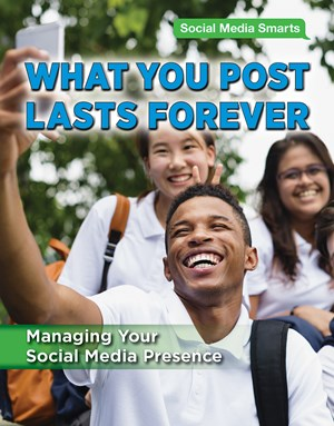 Picture of What You Post Lasts Forever: Managing Your Social Media Presence