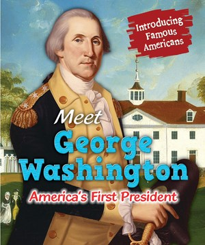 Picture of Meet George Washington: America's First President