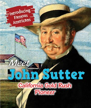 Picture of Meet John Sutter: California Gold Rush Pioneer