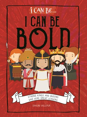 Picture of I Can Be Bold: Strong Kings and Queens Who Were Great Leaders: