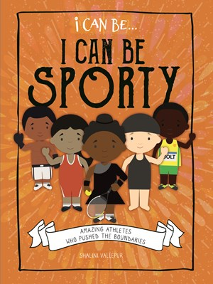 Picture of I Can Be Sporty: Amazing Athletes Who Pushed the Boundaries: