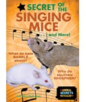 Secret of the Singing Mice . . . and More!