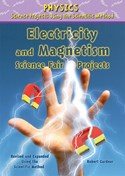 Electricity and Magnetism Science Fair Projects, Revised and Expanded Using the Scientific Method