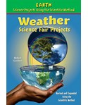 Weather Science Fair Projects, Revised and Expanded Using the Scientific Method