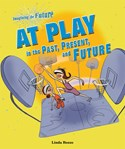 At Play in the Past, Present, and Future
