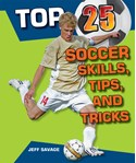 Top 25 Soccer Skills, Tips, and Tricks
