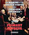 The Making of the United States from Thirteen Colonies—Through Primary Sources