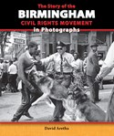 The Story of the Birmingham Civil Rights Movement in Photographs