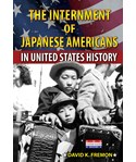 The Internment of Japanese Americans in United States History