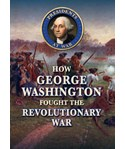 How George Washington Fought the Revolutionary War