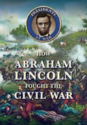 How Abraham Lincoln Fought the Civil War