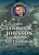 How Lyndon B. Johnson Fought the Vietnam War