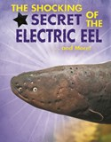 The Shocking Secret of the Electric Eel... and More!