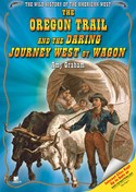 The Oregon Trail and the Daring Journey West by Wagon
